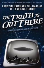 The Truth Is Out There: Christian Faith And the Classics of TV Science Fiction